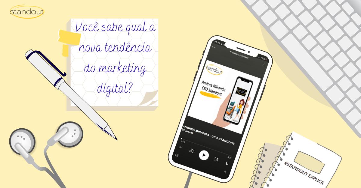 A nova tendência de Marketing Digital