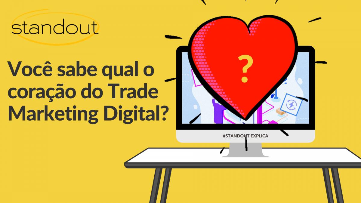 Você sabe qual o coração do Trade Marketing Digital?